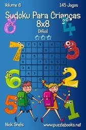 Sudoku Para Crianças 8x8 - Difícil - Volume 6 - 145 Jogos
