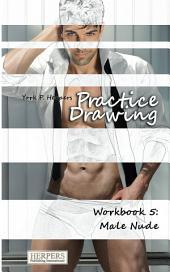 Practice Drawing - Workbook 5: Male Nude