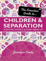 The Essential Guide To Children And Separation Book PDF
