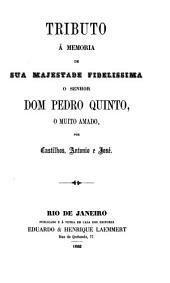 Tributo á memoria de Sua Majestade Fidelissima o senhor dom Pedro Quinto, o muito amado