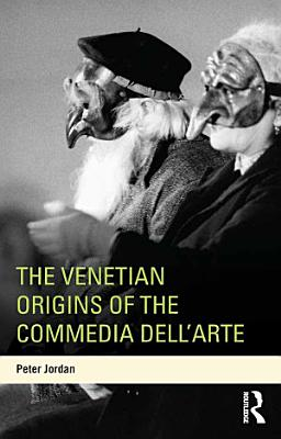 The Venetian Origins Of The Commedia Dellarte