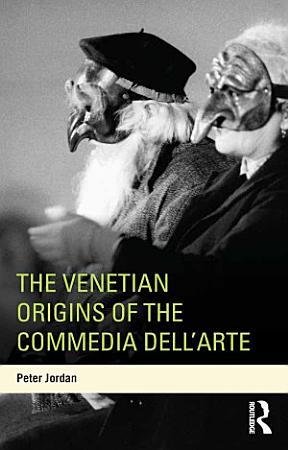 The Venetian Origins of the Commedia dell Arte PDF