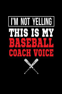 I'm Not Yelling This Is My Baseball Coach Voice