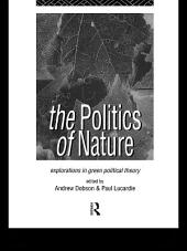 The Politics of Nature: Explorations in Green Political Theory