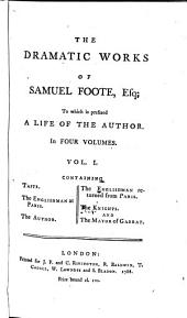 The life of Samuel Foote, Esq. Taste. The Englishman at Paris. The author. The Englishman returned from Paris. The knights. The mayor of Garratt