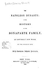 The Napoleon Dynasty: Or, the History of the Bonaparte Family