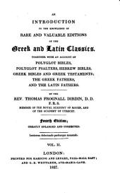 An Introduction to the Knowledge of Rare and Valuable Editions of the Greek and Latin Classics, Together with an Account of Polyglot Bibles Etc. 4. Ed: Volume 2