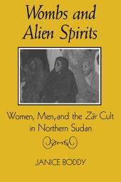 Wombs and Alien Spirits: Women, Men, and the Zar Cult in Northern Sudan