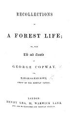 Recollections of a Forest Life: or the Life and Travels of Kah-ge-ga-gah-bowh, etc