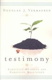 Testimony: Carefully Obtained and Carefully Maintained