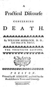 A Practical Discourse Concerning Death. By William Sherlock .. The Thirtieth Edition