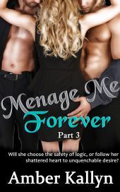 Ménage Me Forever: Ménage Me, Part Three