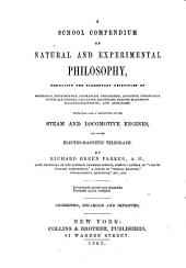 A School Compendium of Natural and Experimental Philosophy: Embracing the Elementary Principles of Mechanics, Hydrostatics, Hydraulics, Pneumatics, Acoustics, Pyronomics, Optics, Electricity, Galvanism, Magnetism, Electro-magnetism, Magneto-electricity and Astronomy : Containing Also a Description of the Steam and Locomotive Engines and of the Electro-magnetic Telegraph