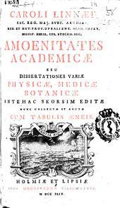 Caroli Linnaei ... Amoenitates academicae seu dissertationes variae physicae, medicae, botanicae: antehac seorsim editae, nunc collectae et auctae ... cum tabulis aeneis ; [Volumen primum]