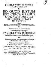 Diss. iur. inaug. de eo quod iustum est circa gradus cognationis ex consanguinitate in nuptiis