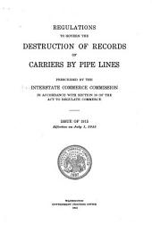Regulations to Govern the Destruction of Records of Carriers by Pipe Lines, Prescribed by the Interstate Commerce Commission in Accordance with Section 20 of the Act to Regulate Commerce: Issue of 1915. Effective on July 1, 1915