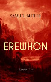 EREWHON (Dystopian Classic): The Masterpiece that Inspired Orwell's 1984 by Predicting the Takeover of Humanity by AI Machines