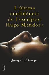 L'última confidència de l'escriptor Hugo Mendoza