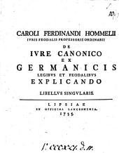 Caroli Ferdinandi Hommelii ... de iure canonico ex Germanicis legibus et feodalibus explicando libellus singularis