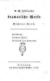 A. W. Ifflands Dramatische Werke. Erster [-sechzehnter] Band: Herbstag. Leichter Sinn. Friedrich von Oestreich, Band 6