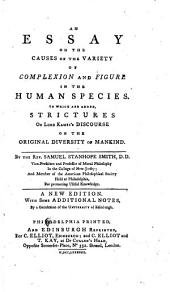 An Essay on the Causes of the Variety of Complexion and Figure in the Human Species: To which are Added, Strictures on Lord Kames's Discourse on the Original Diversity of Mankind