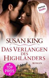 Das Verlangen des Highlanders: Roman