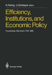 Efficiency, Institutions, and Economic Policy: Proceedings of a Workshop Held by the Sonderforschungsbereich 5 at the University of Mannheim, June 1986
