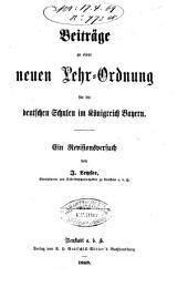 Beiträge zu einer neuen Lehr-Ordnung für die deutschen Schulen im Königreich Bayern: ein Revisionsversuch