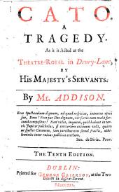 Cato. A tragedy. As it is acted at the Theatre-Royal in Drury-Lane ... The tenth edition