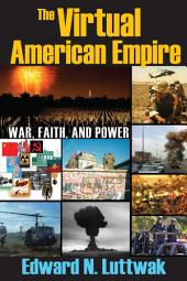 The Virtual American Empire: On War, Faith and Power