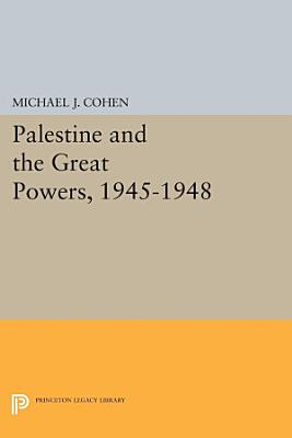 Palestine and the Great Powers  1945 1948 PDF