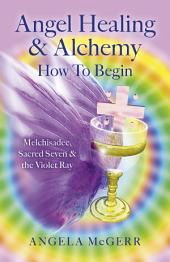 Angel Healing & Alchemy – How To Begin: Melchisadec, Sacred Seven & the Violet Ray