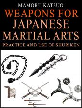 Weapons for Japanese Martial Arts: Practice and Use of Shuriken