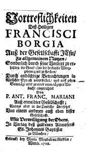 Vortreflichkeiten dess Heiligen Francisci Borgia auss der Gesellschafft Jesu