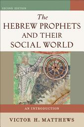 The Hebrew Prophets and Their Social World: An Introduction, Edition 2