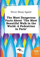Never Sleep Again! the Most Dangerous Facts about the Most Beautiful Walk in the World