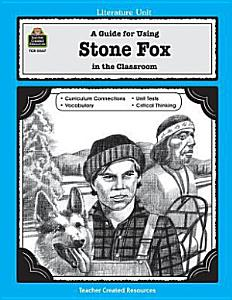 A Guide for Using Stone Fox in the Classroom Book
