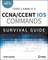 Todd Lammle's CCNA/CCENT IOS Commands Survival Guide: Exams 100-101, 200-101, and 200-120, Edition 2