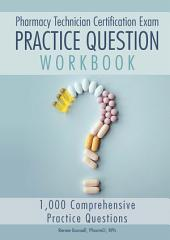 Pharmacy Technician Certification Exam Practice Question Workbook: 1,000 Comprehensive Practice Questions