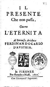 Discorsi sacri d'Agostino Coltellini Accademico Apatista all'alteza [!] sereniss. di Ferdinando 2. Gran Duca di Toscana: Il presente che non passa, ouero l'Eternita ...
