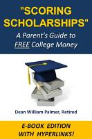 SCORING SCHOLARSHIPS  A Parent s Guide to Free College Money PDF