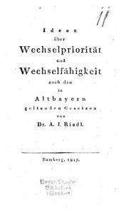Ideen über Wechselpriorität und Wechselfähigkeit nach den in Altbayern geltenden Gesetzen
