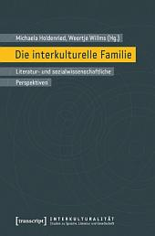 Die interkulturelle Familie: Literatur- und sozialwissenschaftliche Perspektiven (in Zusammenarbeit mit Stefan Hermes)