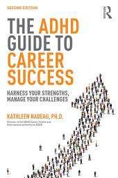 The ADHD Guide to Career Success: Harness your Strengths, Manage your Challenges, Edition 2