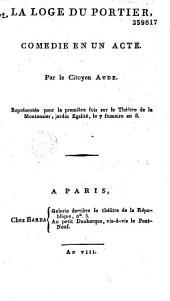 La Loge du portier. Comédie en un acte, par ... Aude, représentée pour la première fois sur le théâtre de la Montansier,... le 7 frimaire an 8
