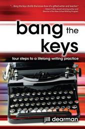 Bang The Keys: Four Steps to a Lifelong Writing Practice