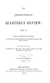 The Presbyterian Quarterly Review: Volume 5