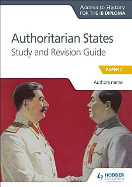 Access to History for the IB Diploma  Authoritarian States Study and Revision Guide PDF
