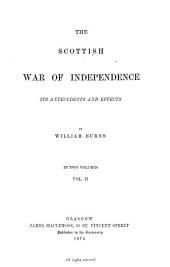 The Scottish War of Independence: Its Antecedents and Effects, Volume 2