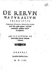 De Rervm Natvralivm Principiis Simonis Protii Neapolitani Libri Duo: quibus plurimae, eaeq[ue] haud contemnendae quaestiones naturales explicantur ...